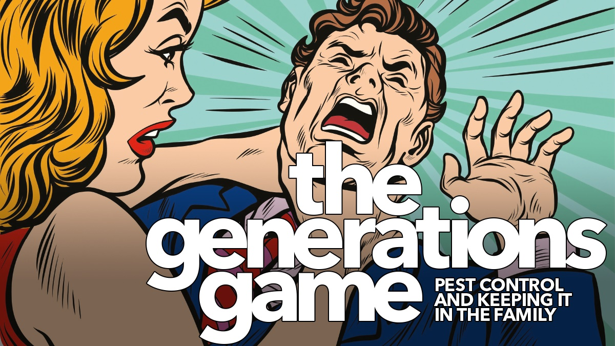 the generation game - pest control and keeping it in the family