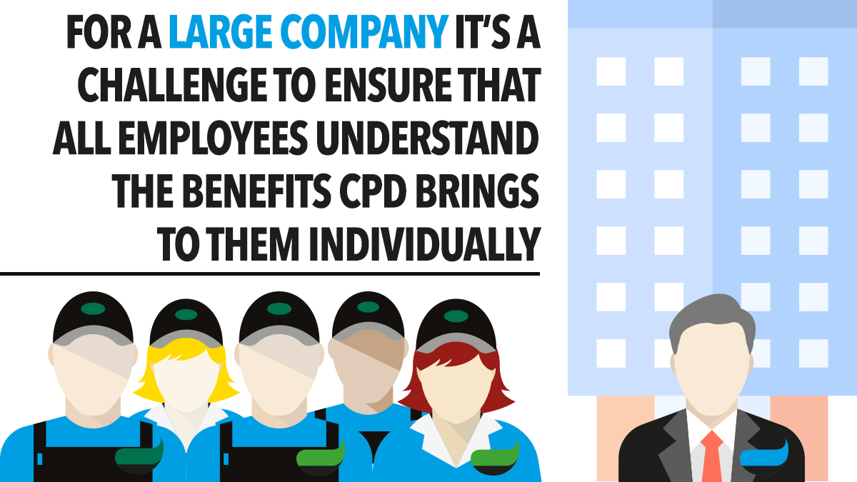For a large company its a challege to explain CPD to all individuals