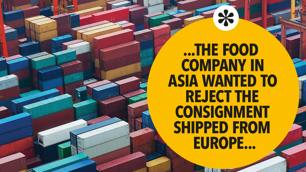 he food company in Asia wanted to reject the consignment shipped from Europe